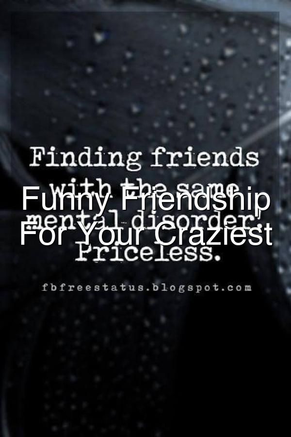 Funny Friendship Quotes For Your Craziest Friends Friendship Humor Friendship Quotes Funny Friendship Quotes