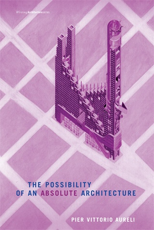 The Possibility of an Absolute Architecture / Pier Vittorio Aurelli