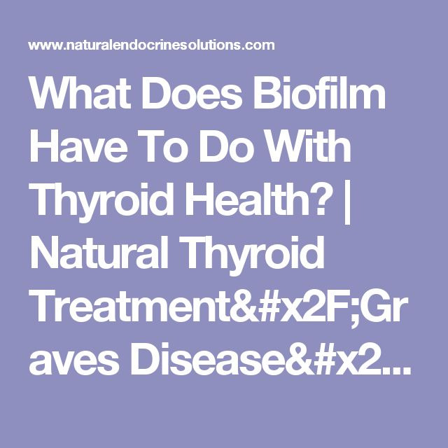 What Does Biofilm Have To Do With Thyroid Health? | Natural Thyroid Treatment/Graves Disease/Hashimotos Thyroiditis