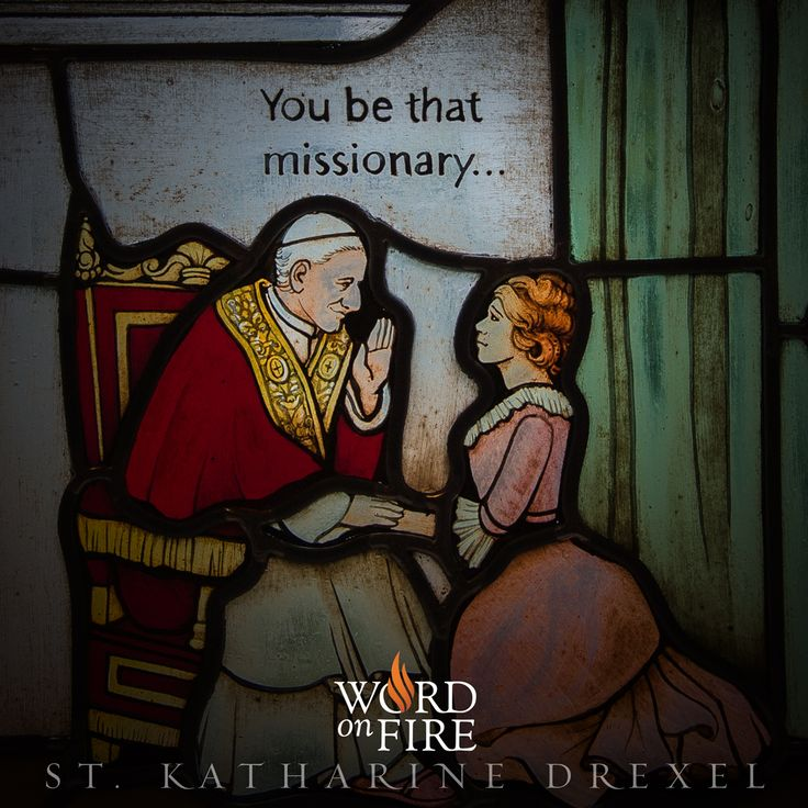 """You be that missionary...""  St. Katharine Drexel, pray for us!"