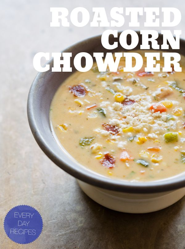 Roasted Corn Chowder - comfort food!: Soups, Roasted Corn, Recipes ...