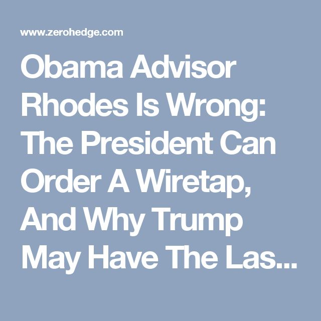 Obama Advisor Rhodes Is Wrong: The President Can Order A Wiretap, And Why Trump May Have The Last Laugh