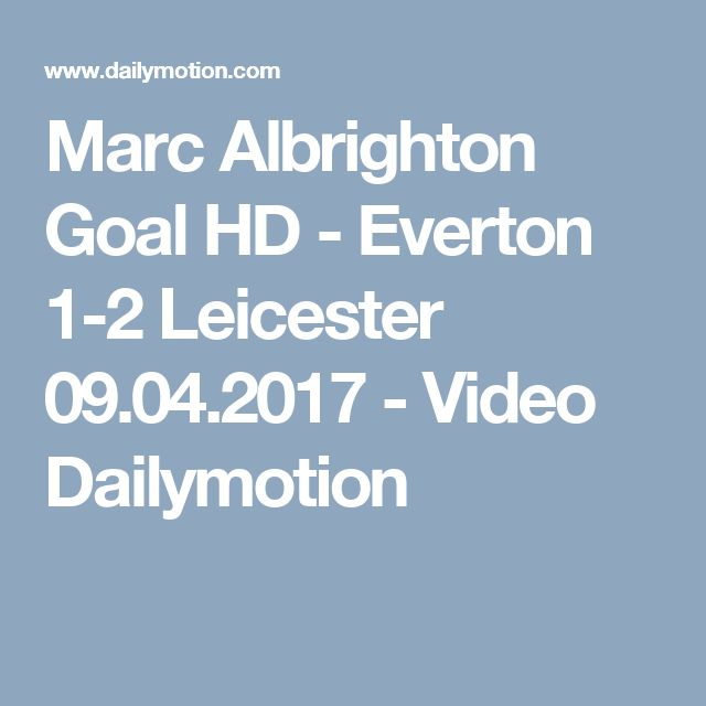 Marc Albrighton Goal HD - Everton 1-2 Leicester 09.04.2017 - Video Dailymotion