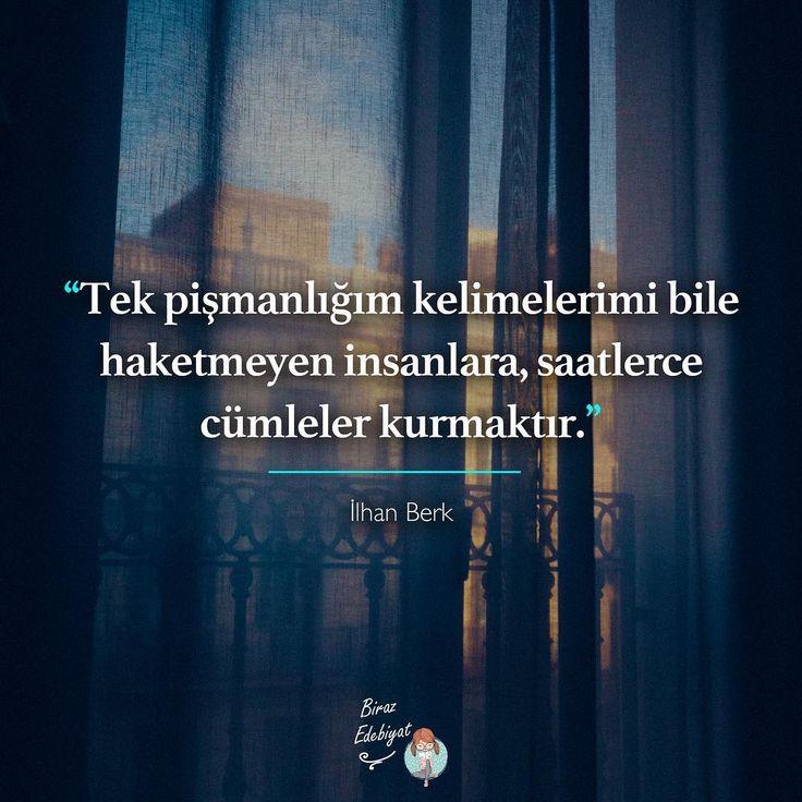 Tek pişmanlığım kelimelerimi bile haketmeyen insanlara, saatlerce cümleler kurmaktır.   - İlhan Berk  (Kaynak: Instagram - birazedebiyat)  #sözler #anlamlısözler #güzelsözler #manalısözler #özlüsözler #alıntı #alıntılar #alıntıdır #alıntısözler #şiir #edebiyat