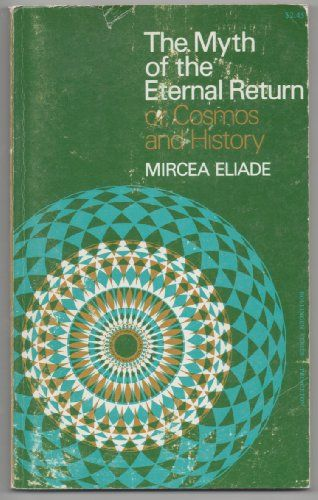 The Myth of the Eternal Return: Or, Cosmos and History (Bollingen Series, XLVI) by Mircea Eliade