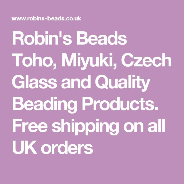 Robin's Beads Toho, Miyuki, Czech Glass and Quality Beading Products. Free shipping on all UK orders