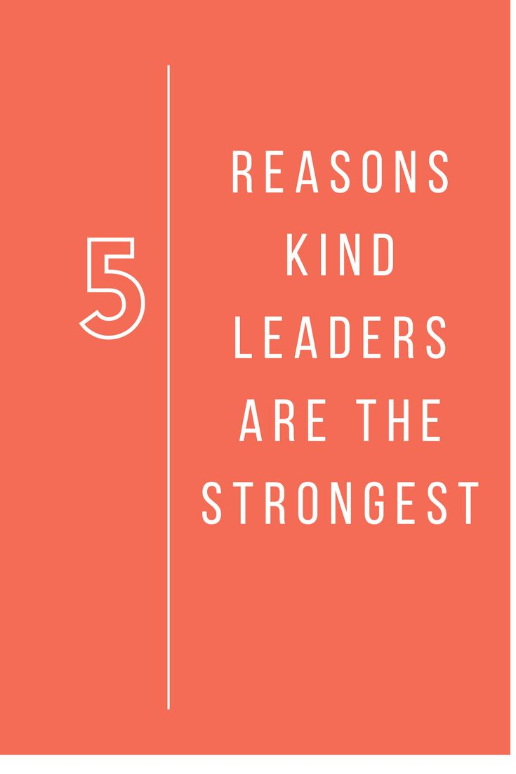 5 Reasons Kind Leaders are the Strongest  Kind Leadership  Strength in Workplace  Kindness in the Workplace