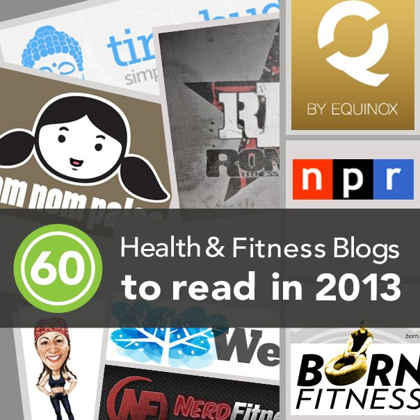Here are 60 of our favorite health and fitness blogs that you should follow in 2013.