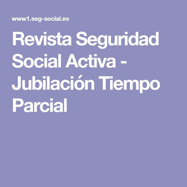 Revista Seguridad Social Activa -  Jubilación Tiempo Parcial