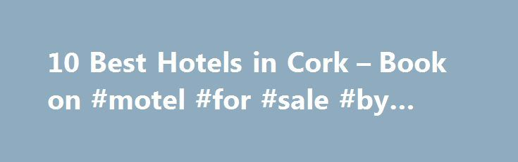 10 Best Hotels in Cork – Book on #motel #for #sale #by #owner http://hotel.remmont.com/10-best-hotels-in-cork-book-on-motel-for-sale-by-owner/  #last minute hotel deals ireland # Hotels in Cork Best Cork Hotels Cork people are famously proud of their city and heritage, and they have every reason to be. As the largest county in Ireland, and boasting a beautiful coastline, there many Cork attractions to offer the visitor. Cork city centre is compact, friendly and […]