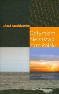 Okładka książki Optymizm nie zastąpi nam Polski