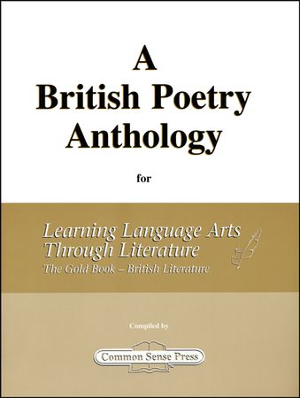 A British Poetry Anthology for Learning Language Arts Through Literature: The Gold Book British Literature