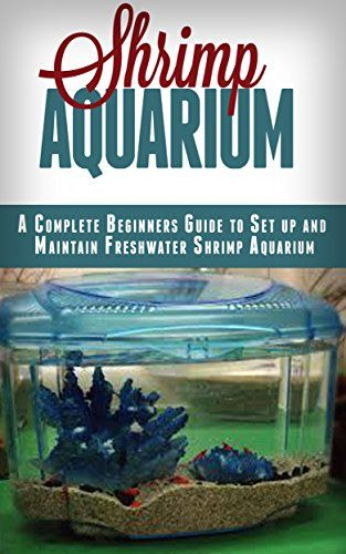 Shrimp Aquarium: A Complete Beginner's Guide to Setup and Maintain Freshwater Shrimp Aquarium (Shrimp Aquarium, Shrimp Keeping, Shrimp Farming, Aquarium, ... Aquariums, Aquariums Setup & maintenance) by Ana Fauvel http://www.amazon.com/dp/B014KD33AG/ref=cm_sw_r_pi_dp_3Nk3wb00A2TR0