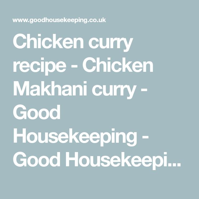 Chicken curry recipe - Chicken Makhani curry - Good Housekeeping - Good Housekeeping
