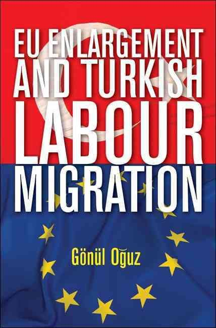 Eu Enlargement and Turkish Labour Migration