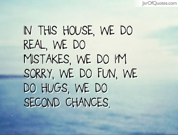 In this house, we do real, we do mistakes, we do I'm sorry, we do fun, we do hugs, we do second chances. #quotes #love #sayings #inspirational #motivational #words #quoteoftheday #positive