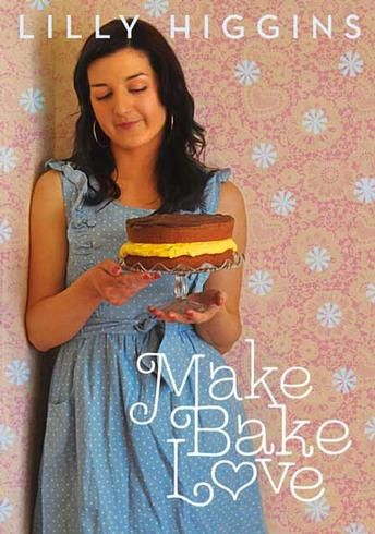 Lilly Higgins' Make, Bake, Love Use this book so regularly