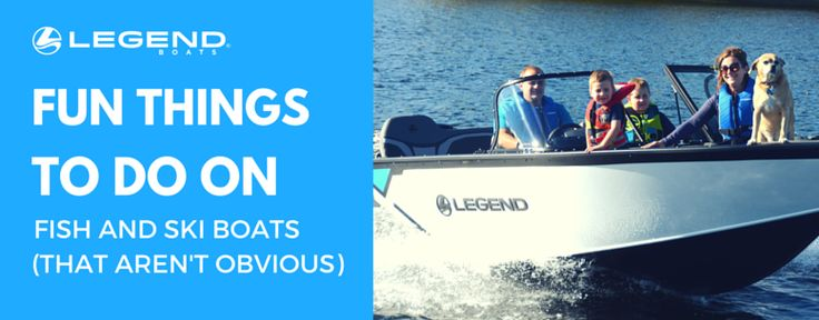 Things to do on fish and ski boats, that aren't obvious