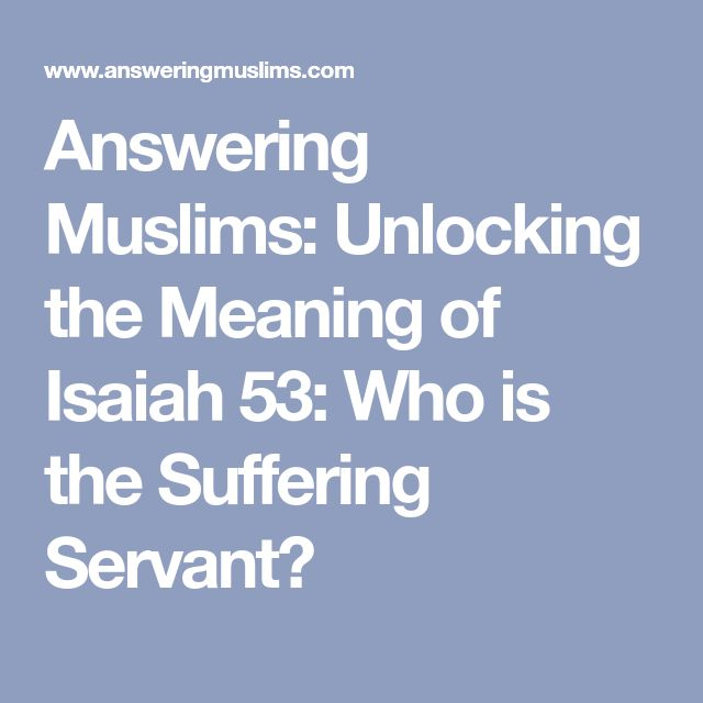 Answering Muslims: Unlocking the Meaning of Isaiah 53: Who is the Suffering Servant?