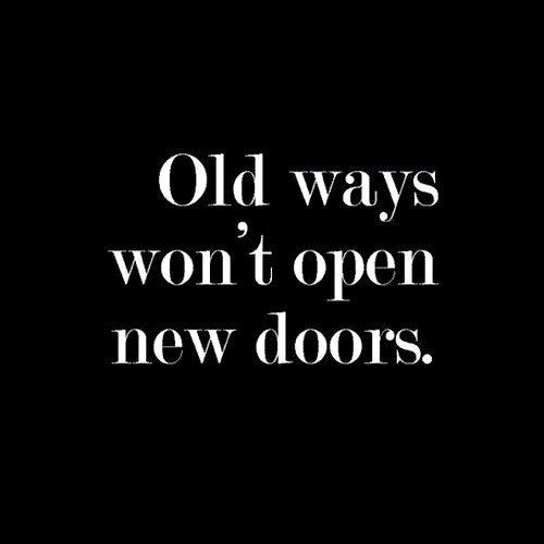 Old Ways Won 39 T Open New Doors Quotes And Such