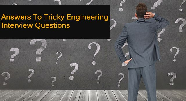 Answers To Tricky Engineering Interview Questions !