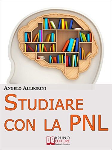 Studiare con la PNL. Tutte le Migliori Tecniche di Apprendimento della PNL per Eccellere nello Studio. (Ebook Italiano - Anteprima Gratis) di [ANGELO ALLEGRINI]