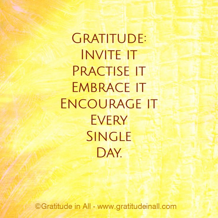 Gratitude: Invite it, practise it, embrace it, encourage it, every single day ♥ #quote