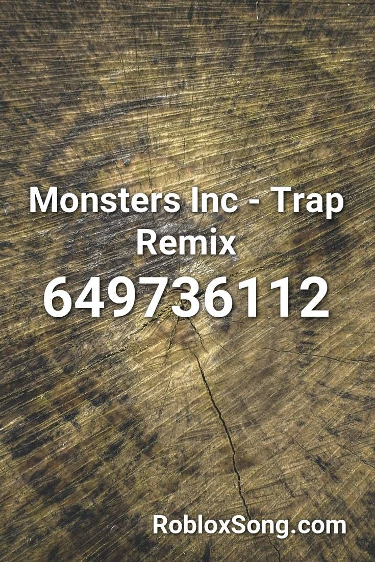 Roblox Song Id Monsters Inc Monsters Inc Trap Remix Roblox Id Roblox Music Codes In 2020 Roblox Remix Monsters Inc