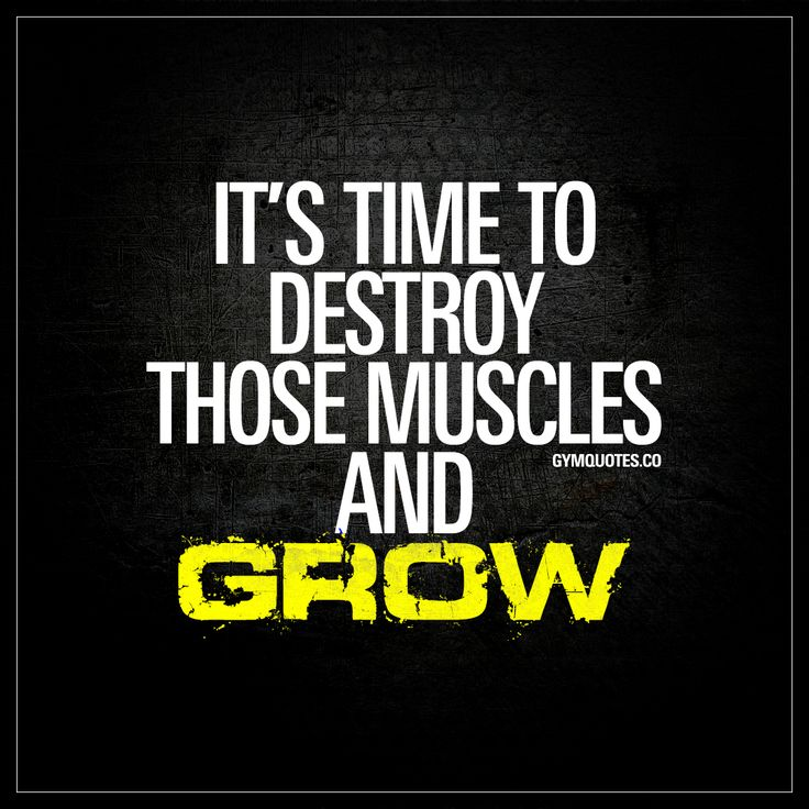 It's time to destroy those muscles and grow | Muscles and gains quote