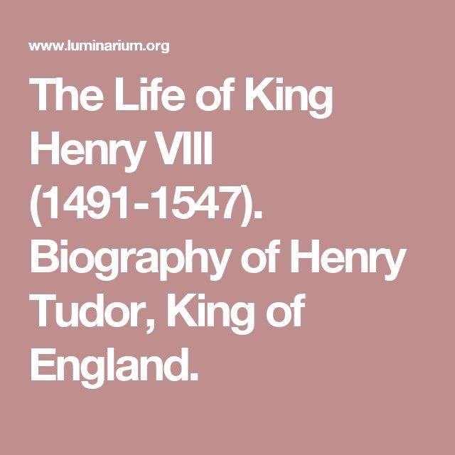 The Life of King Henry VIII (1491-1547). Biography of Henry Tudor, King of England.