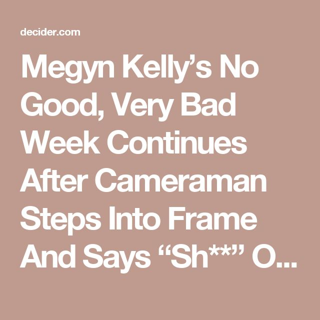 """Megyn Kelly's No Good, Very Bad Week Continues After Cameraman Steps Into Frame And Says """"Sh**"""" On Air 