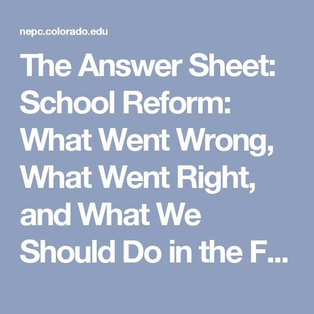 The Answer Sheet: School Reform: What Went Wrong, What Went Right, and What We Should Do in the Future | National Education Policy Center