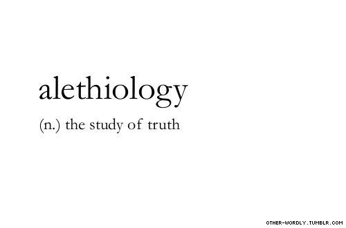 "pronunciation    \o-'lETH-E-""ol-O-gE\ (ah-LEETH-ee-awl-o-gee)                                    #alethiology, noun, -ology, origin: greek, truth, study, alethiometer, his dark materials, lyra, words, otherwordly, other-wordly, definitions, A,"