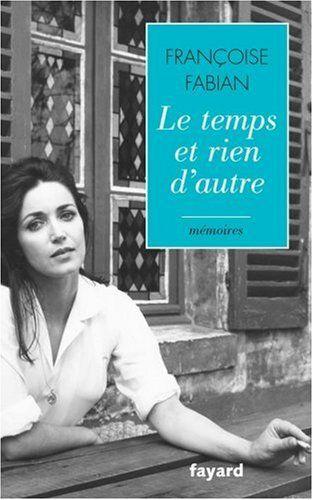 Le temps et rien d'autre: Mémoires de Françoise Fabian