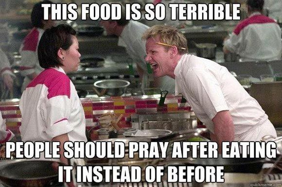 I LOVE Gordon Ramsey in the kitchen. He has the greatest insults ever. Love how gentle he is with children though