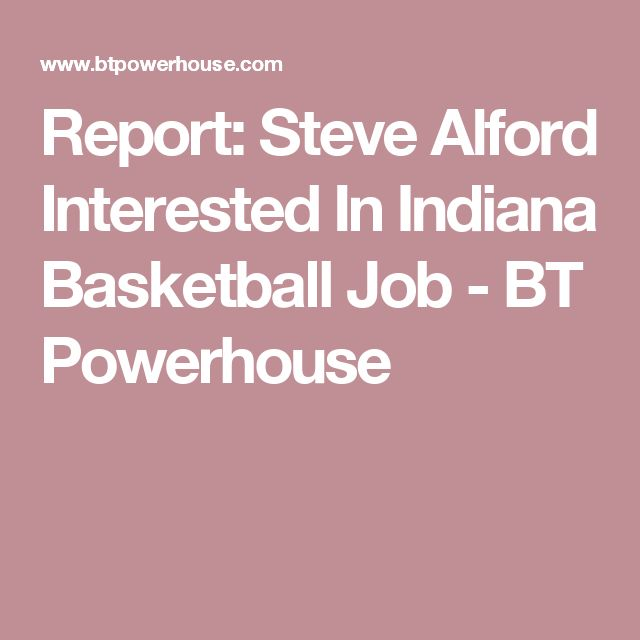 Report: Steve Alford Interested In Indiana Basketball Job - BT Powerhouse