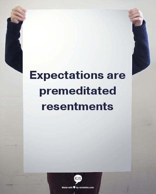 Expectations are premeditated resentments - quote from adult with FASD courtesy of Jeff Nobel
