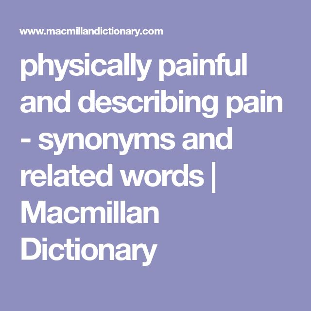 physically painful and describing pain - synonyms and related words | Macmillan Dictionary