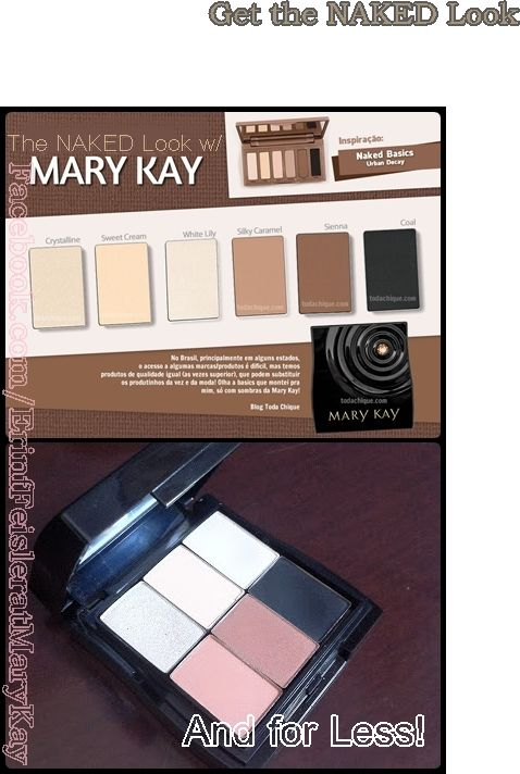 Get the NAKED look for less! The picture doesn't do the colours justice. The Mary Kay colors are soooo close.  A less expensive solution where the products last sooo much longer!!!