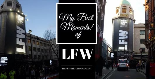 My Best Moments of London Fashion Week (LFW), Think-Feel-Discover.com