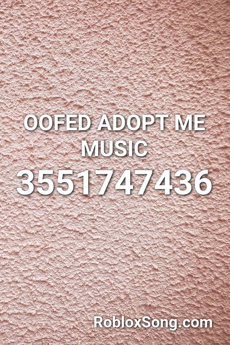 Oofed Adopt Me Music Roblox Id Roblox Music Codes In 2020