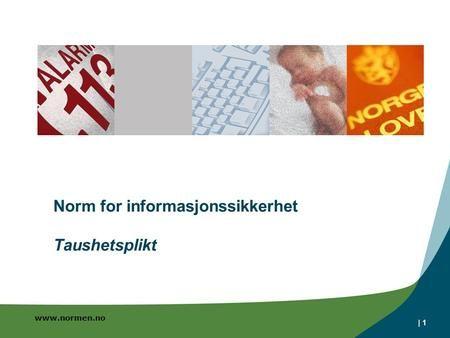 Www.normen.no | 1 Norm for informasjonssikkerhet Taushetsplikt.