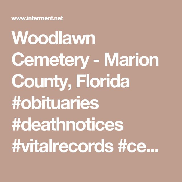 Woodlawn Cemetery - Marion County, Florida #obituaries #deathnotices #vitalrecords  #cemeteryrecords #genealogy #genealogist #freegenealogysites
