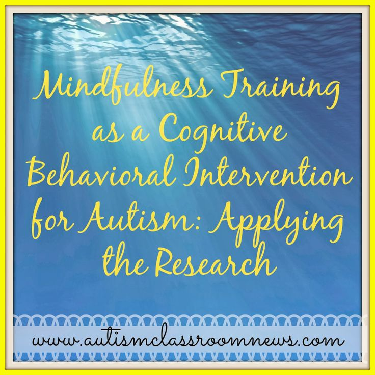 Mindfulness Training as a CBI for Autism: Applying the Research - Autism Classroom News