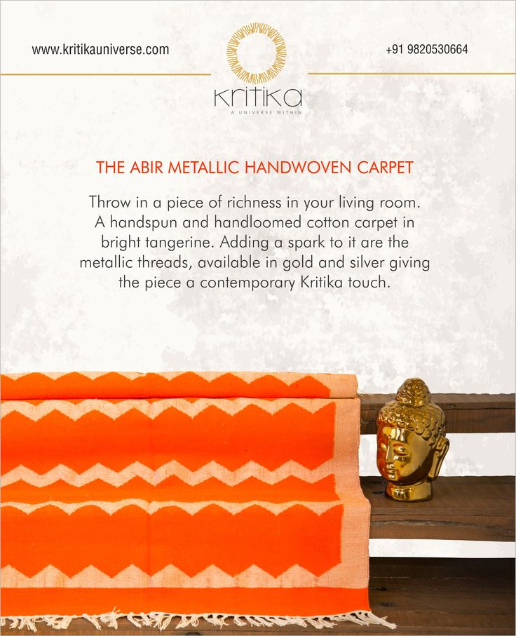 THE ABIR METALLIC HANDWOVEN CARPET  Throw in a piece of richness in your living room. A handspun and handloomed cotton carpet in bright tangerine. Adding a spark to it are the metallic threads, available in gold and silver giving the piece a contemporary Kritika touch.  Connect on +91 9820530692 / 9820530664 or mail on sonal@kritikauniverse.com ‪#‎kritikasuniverse‬ ‪#‎abir‬ ‪#‎metallic‬ ‪#‎handwoven‬ ‪#‎carpet‬