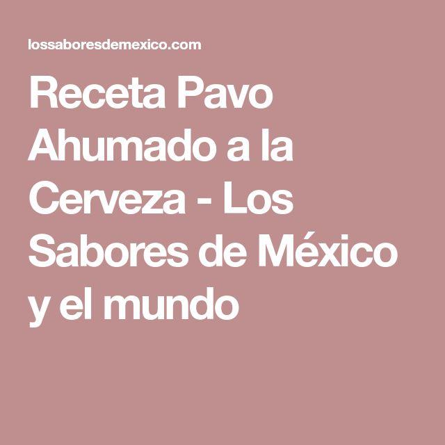 Receta Pavo Ahumado a la Cerveza - Los Sabores de México y el mundo