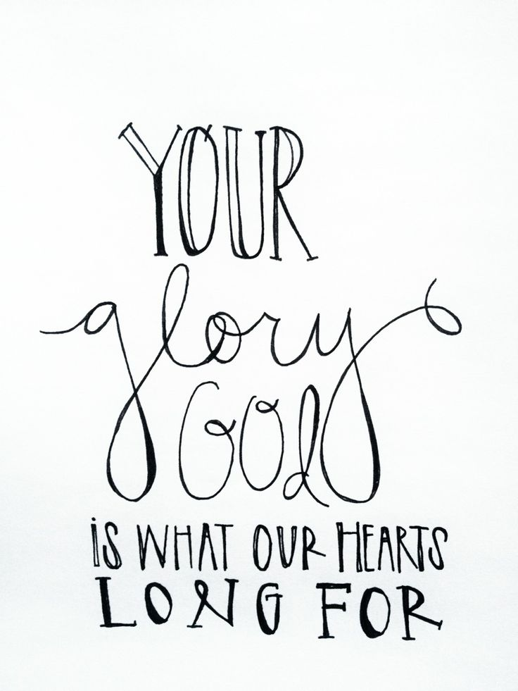 Your Glory, God, is what our hearts long for.