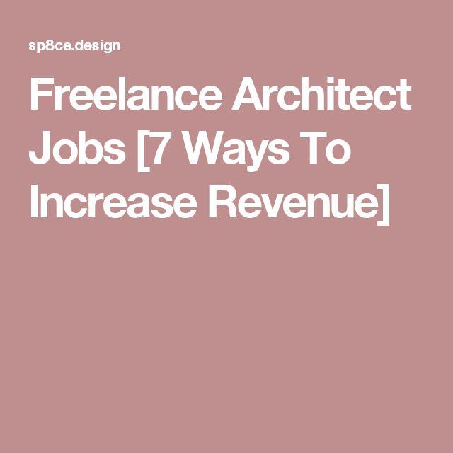 Freelance Architect Jobs [7 Ways To Increase Revenue]