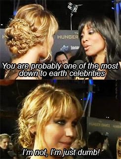 Jennifer: I'm just dumb. She's hilarious but I agree with the interviewer, so down to earth.