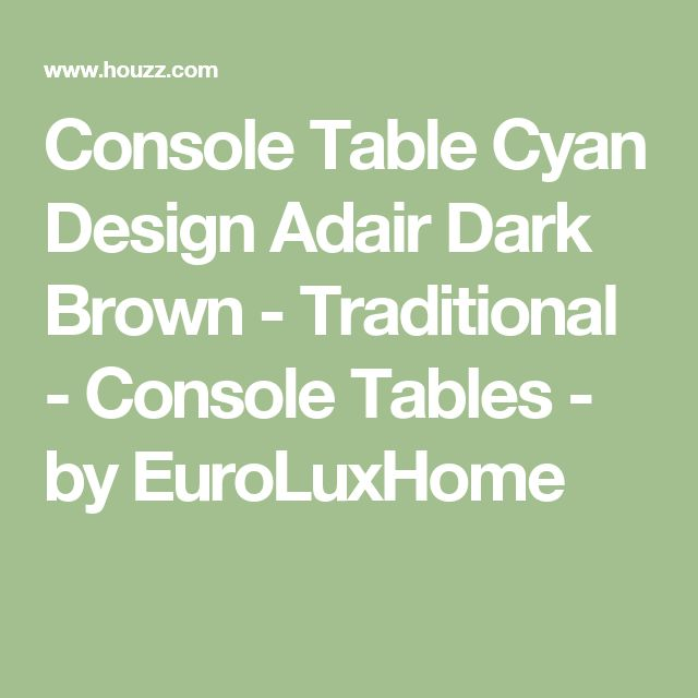Console Table Cyan Design Adair Dark Brown - Traditional - Console Tables - by EuroLuxHome